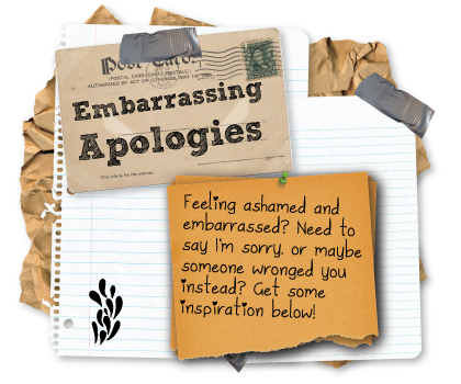 Feeling ashamed or embarrassed? Read these apologies for inspiration